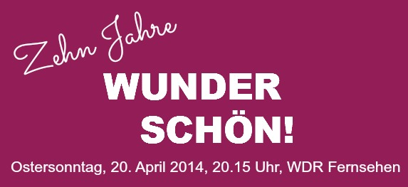 Zehn Jahre Wunderschön! Die Jubiläumssendung: Ostersonntag, 20. April 2014, 20:15 Uhr, WDR-Fernsehen