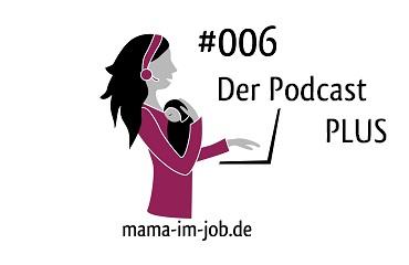 006 WORKING MOM NEWS PLUS - Der Podcast