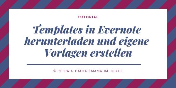 Templates in Evernote herunterladen und eigene Vorlagen erstellen. Petra A. Bauer 2018.