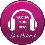 WORKING MOM NEWS - Der Podcast für berufstätige Mütter