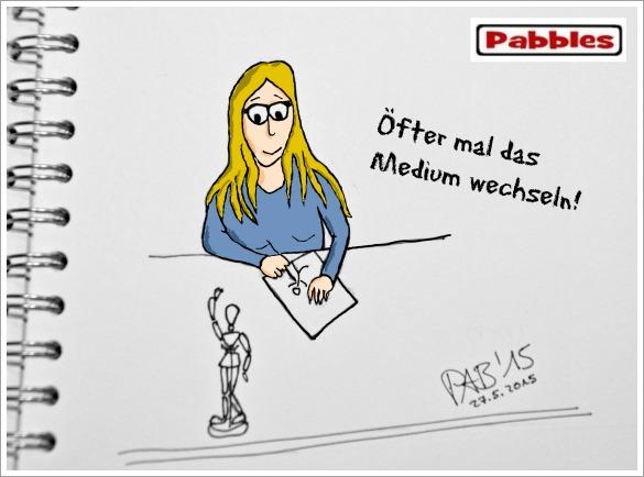 Pabbles meint, man sollte öfter mal das Medium und den Standort wechseln. Wohl dem, der mehrere unterschiedliche Dinge kann - dann kann er abwechseln.