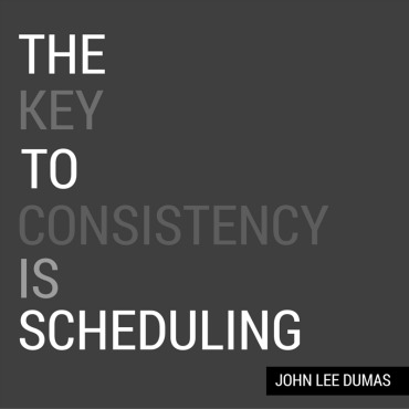 The key to consistency is scheduling. Zitat von John Lee Dumas.