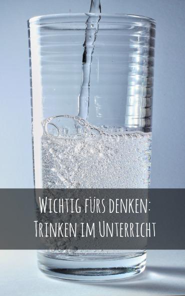 Trinken ist wichtig für Merkfähigkeit und Denkvermögen. Vor allem im Unterricht.